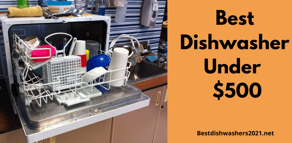 Best dishwasher under $500 in 2021